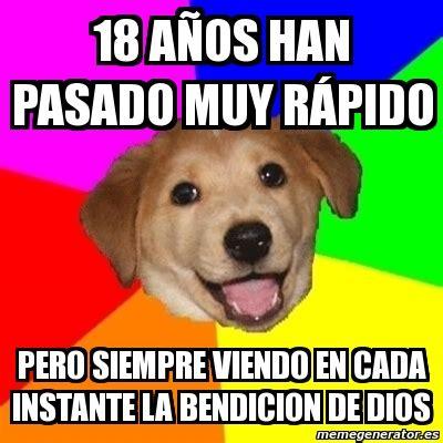 Advice Dog Meme Generator - meme advice dog 18 a 209 os han pasado muy r 193 pido pero