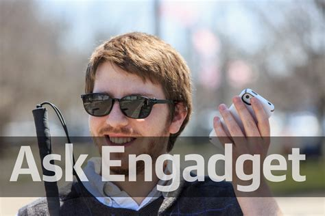 best engadget ask engadget what are the best apps and tools for the blind