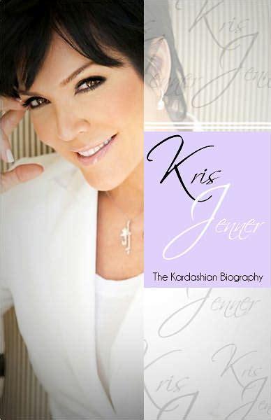 biography kim kardashian book kris jenner the kardashian biography by chris martin