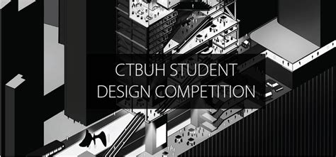 design competition international call for entries ctbuh 2018 international student tall