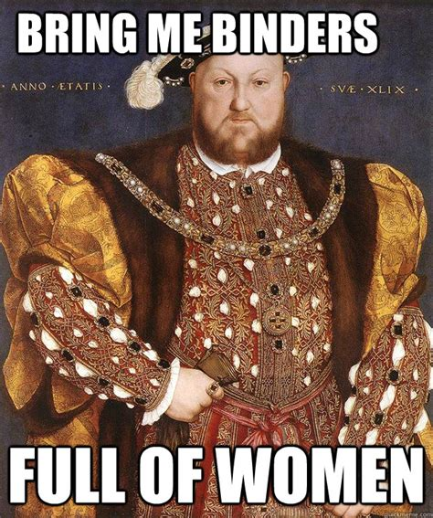 bring me binders full of women king henry viii quickmeme