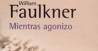 mientras agonizo un libro al d 237 a william faulkner mientras agonizo