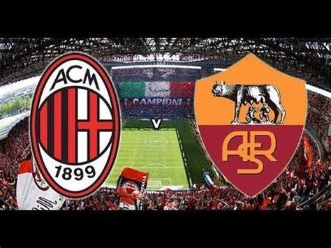 ac milan  roma  stream kick  time  match