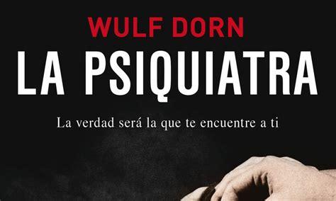 la psiquiatra quot la psiquiatra quot de wulf dorn novela de miedo angustia e intriga leer hace crecer
