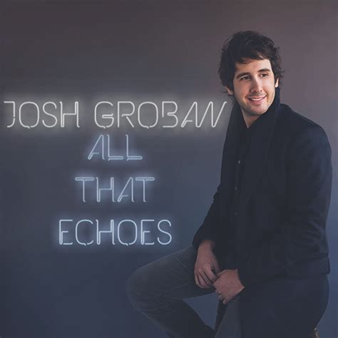 Cd Josh Groban All That Echoes 1 all that echoes josh groban by agynesgraphics on deviantart