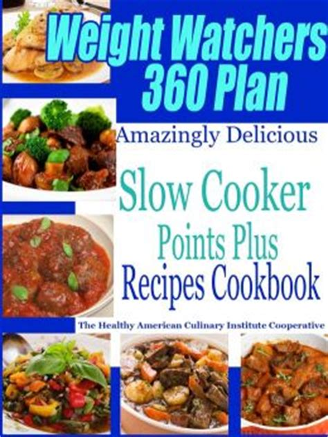 weight watchers weight watchers cooker smart points cookbook to help you lose weight naturally stay healthy books weight watchers 360 plan amazingly delicious cooker