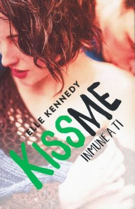 libro kiss me how to inmune a ti kiss me 3 elle kennedy libro en papel 9786073157964