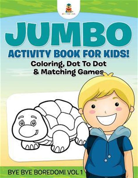 Jumbo Book Activities jumbo activity book for coloring dot to dot matching bye bye boredom vol 1 by