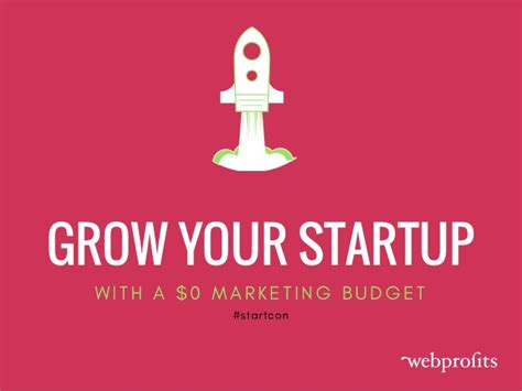 grow marketing how to grow your startup with a 0 marketing budget startcon