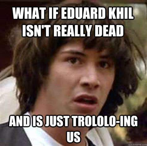 Trololo Meme - what if eduard khil isn t really dead and is just trololo