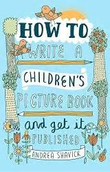 how to write a 1472135792 how to write a children s picture book and get it published andrea s writing and get published