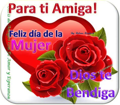 imagenes feliz dia querida amiga oasis de amigos con fe amor y esperanza feliz d 237 a de la mujer