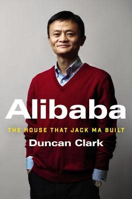 alibaba the house that jack ma built alibaba the house that jack ma built by duncan clark