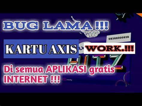 bug internet gratis kartu three bug lama kartu axis konek di semua aplikasi gratis