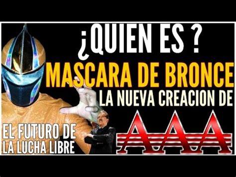 la nueva lucha de 8433964011 191 quien es mascara de bronce la nueva creaci 211 n de aaa 191 el futuro de la lucha libre youtube