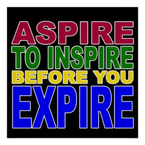 Aspire To Inspire 2 aspire to inspire before you expire poster zazzle