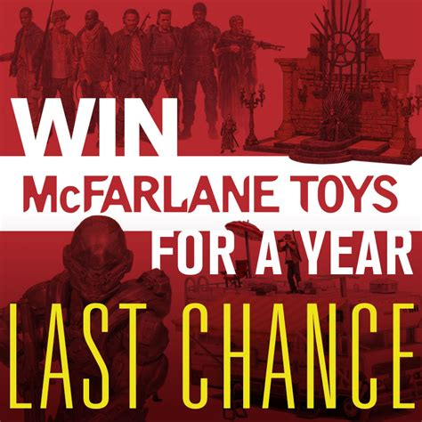 Last Chance Sweepstakes - last chance to enter to win free mcfarlane toys for a year