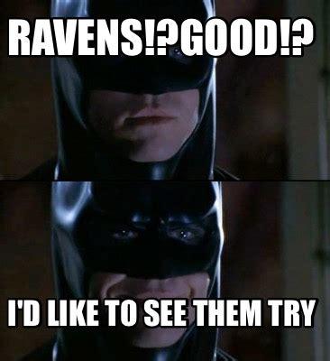 Good Try Meme - meme creator ravens good i d like to see them try