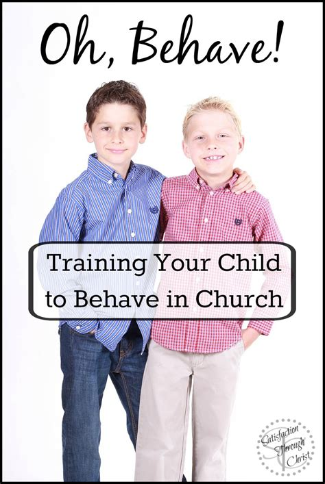 how to your to behave oh behave your child to behave in church satisfaction through