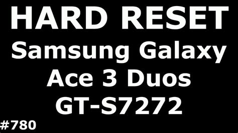 hard reset samsung galaxy ace 3 gt s7275r desbloquear patr n youtube reset settings samsung galaxy ace 3 s7272 hard reset