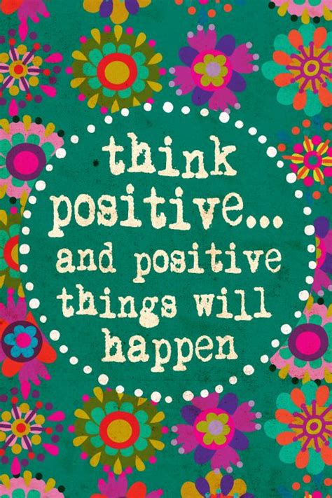 Think Be Positive think positive and positive things will happen