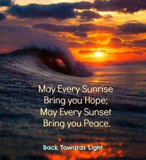 may god bring you peace and comfort may every sunrise bring you hope may every sunset bring