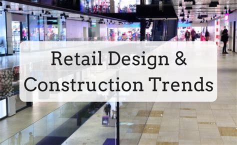retail layout trends retail design construction trends nationwide construction