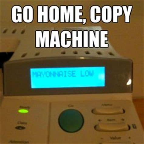 Copy Machine Meme - ermmmagawd duubbstep is jus a bunch a sounds hater fag