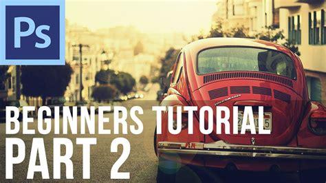 tutorial photoshop cs6 for beginners adobe photoshop cs6 for beginners tutorial part 2 youtube