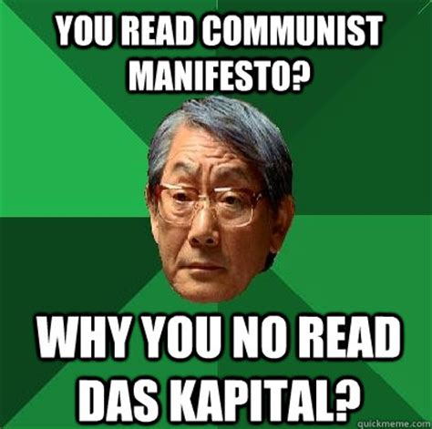 Communist Meme - you read communist manifesto why you no read das kapital
