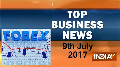 Top Mba Us News by Top Business News Of The Day 9th July 2017 05 00 Pm