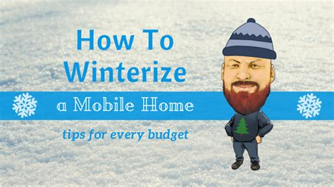 how to winterize a mobile home tips for every budget