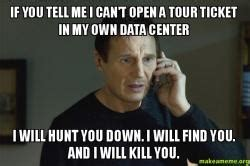 How Can I Make My Own Meme - if you tell me i can t open a tour ticket in my own data