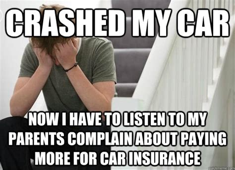 Car Insurance Meme - crashed my car now i have to listen to my parents complain