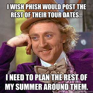 Phish Memes - i wish phish would post the rest of their tour dates i