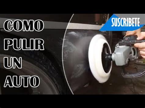 como pulir un auto tutorial como pulir un auto facil y rapido en 15