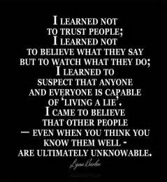 Learned not to believe what they say but to watch what they do
