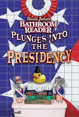 bathroom readers institute uncle john s bathroom reader plunges into the presidency