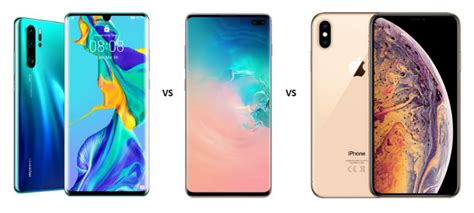 huawei p30 pro vs samsung galaxy s10 plus vs iphone xs max fierce battle of flagships versus