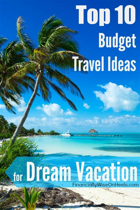 vacation ideas top 10 budget travel ideas for vacation blogher