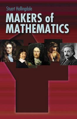 Makers Of Mathematics by Makers Of Mathematics By Stuart Hollingdale Paperback