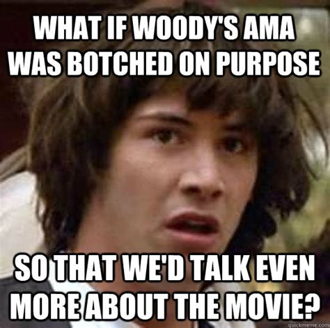 Pornstar Meme - what if woody s ama was botched on purpose so that we d