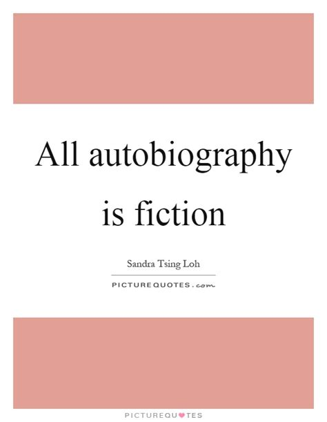 quotes about biography and autobiography all autobiography is fiction picture quotes