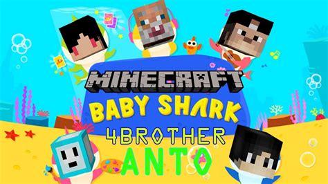 baby shark bahasa indonesia 4brother ft anto ganteng baby shark dance minecraft