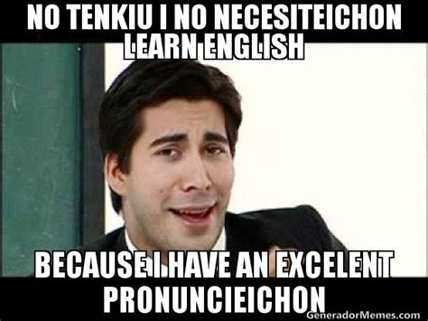 Learn English Meme - no tenkiu i no necesiteichon learn english because i have