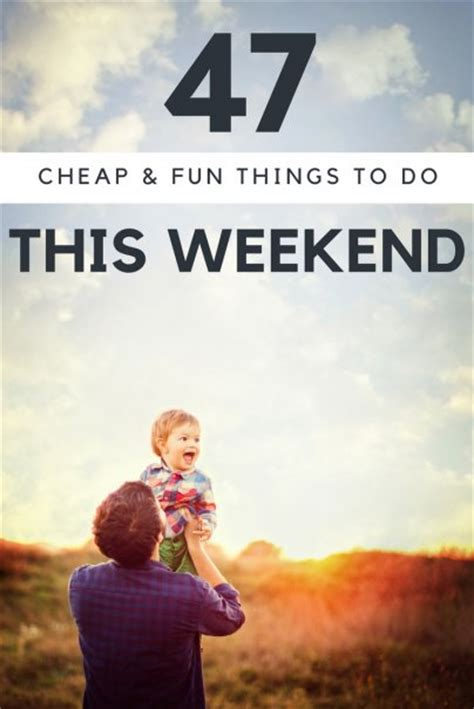 47 amazing things to 1508577129 47 cheap fun things to do this weekend
