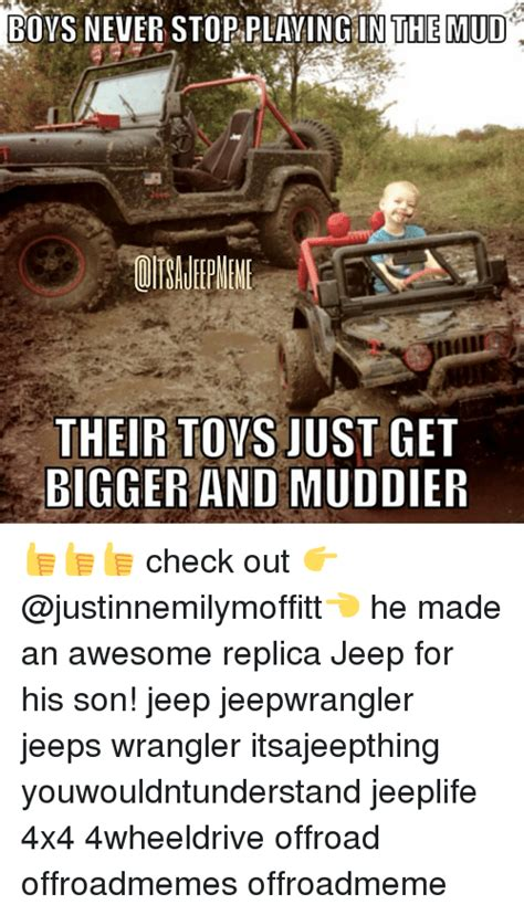 fake jeep meme boys never stop playing in the mud their toys just get