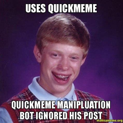 Meme Quick - uses quickmeme quickmeme manipluation bot ignored his post