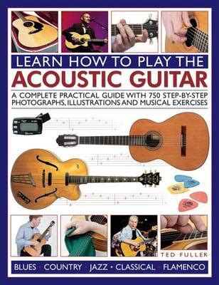 learn to play the guitar 2 manuscripts a step by step guide for beginners how to play and improvise blues and rock solos books learn how to play the acoustic guitar ted fuller