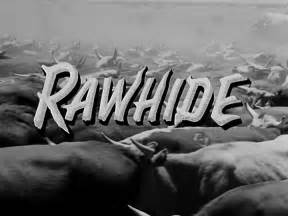 We talk about when we talk about rawhide the classic tv history blog